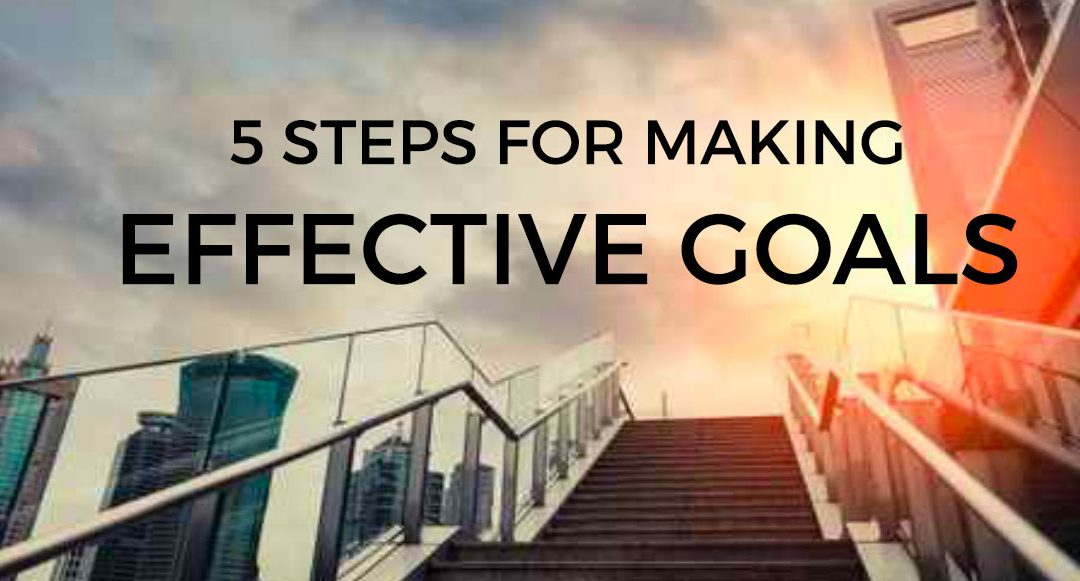 5 Steps for Making Effective Goals
