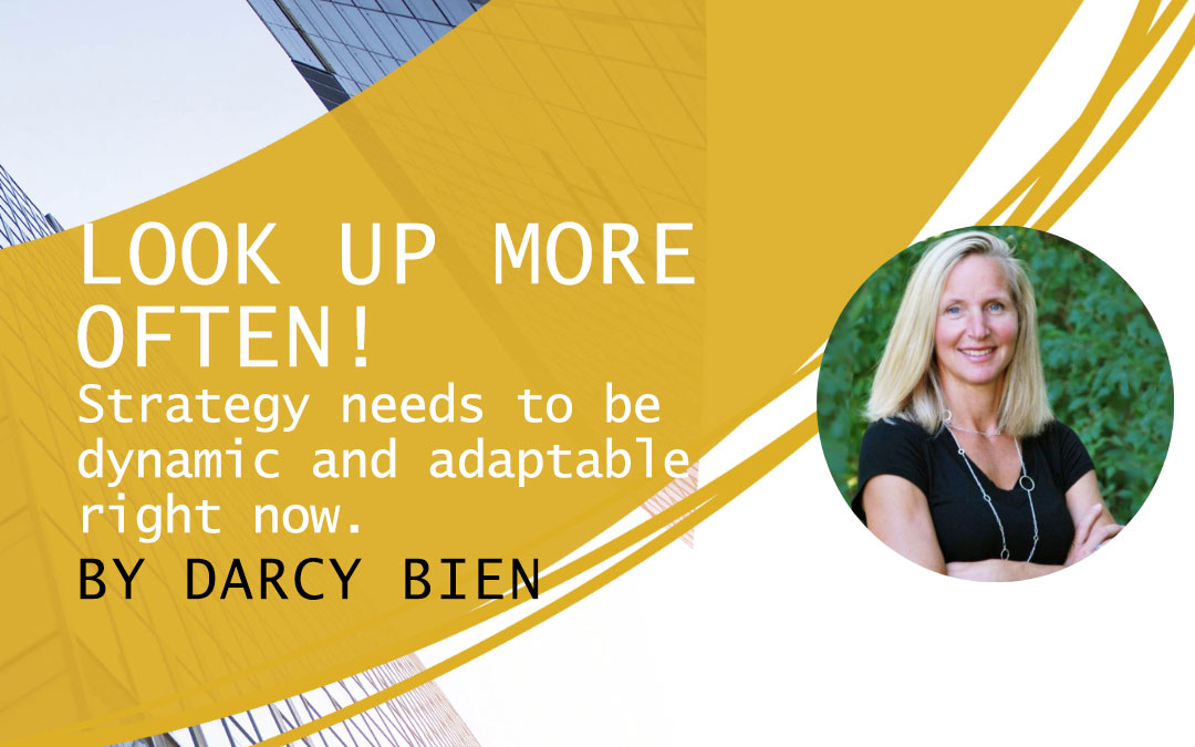 Look Up More Often! Strategy needs to be dynamic and adaptable right now.
