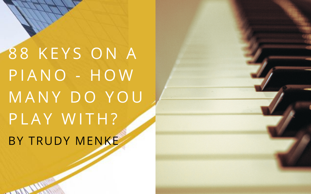 88 Keys on a Piano – How many do you play with?